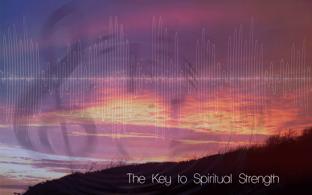 The Key to Spiritual Strength